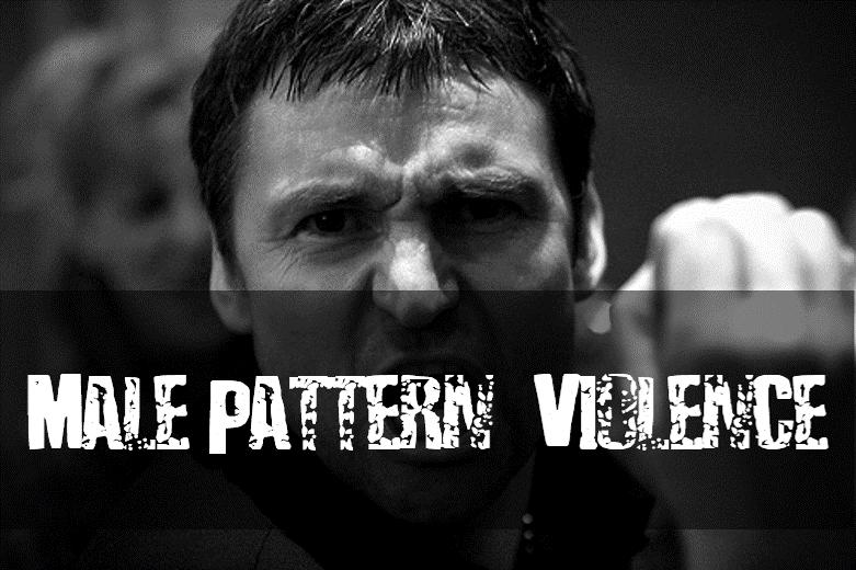 Male Pattern Violence